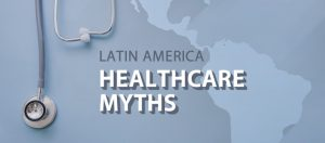 3 Popular Healthcare Myths about Latin America