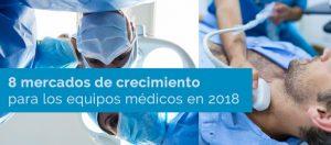 8 mercados de crecimiento para los equipos médicos en 2018