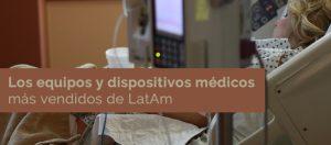Los equipos y dispositivos médicos más vendidos de LatAm