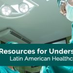 5 resources for understanding latin american healthcare in 2018