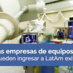 Cómo las empresas de equipos médicos pueden ingresar a LatAm exitosamente