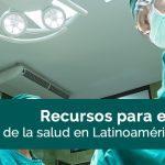 recursos para entender el cuidado de la salud en latinoamerica en 2018
