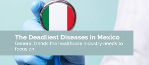 The Deadliest Diseases in Mexico