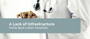 A Lack of Infrastructure Holds Back LatAm Hospitals
