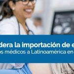 Mexico lidera la importación de equipos y dispositivos médicos a Latinoamérica en 2018