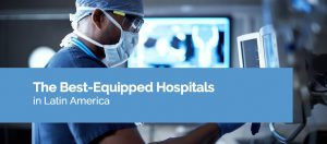 The Best-Equipped Hospitals in Latin America