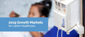 2019 Growth Markets for LatAm Healthcare