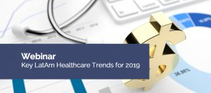 Webinar: Key LatAm Healthcare Trends for 2019